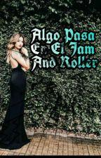 Algo Pasa En El Jam And Roller. by LunaGomitaSonriente