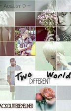 《Two different  worlds》AGUST D FF by BlackGlitterEyeliner