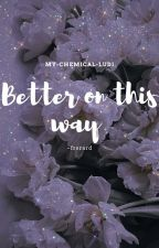 Frerard~Better on this way by My-chemical-ludi