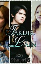 TAKDIR LAIN (slow Update)  by sriheryani95