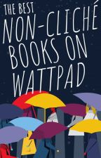 Best Non-Cliche Books on Wattpad by zdisha