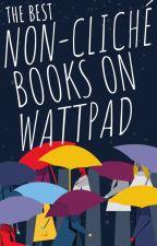 Best Non-Cliche Books on Wattpad by zdisha