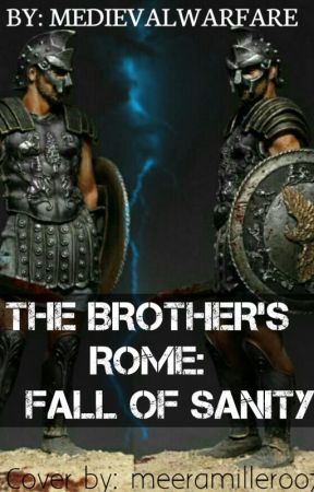 The Brothers' Rome: Fall of Sanity by Medievalwarfare