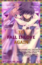 To fall In love Again by HeyJayC99_here