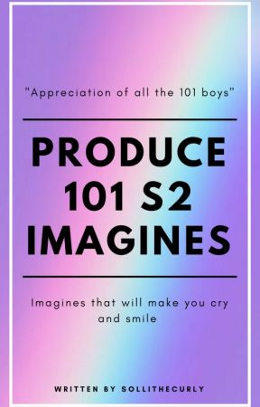 Produce 101 s2 Imagines  by SollieTheCurly