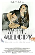 """"""" WITHOUT MELODY """" by ervinasafitri86"""