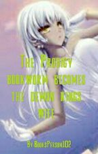 The Prodigy Bookworm Becomes The Demon Kings Wife by Lovemypuppies2death