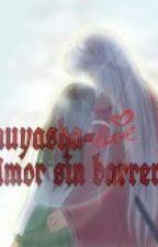 Inuyasha- Amor sin barreras. by karlacf
