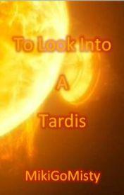 To Look Into a Tardis by MikiGoMisty