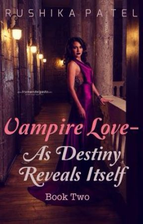 Vampire love book 2- As destiny reveals itself by patelrushika