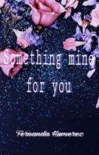 Something mine for you by iam_ferchi