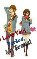 I Love You!  Period.  No Erase by KristaCarmelaDelosre