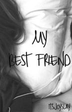 My Best Friend | n.g. by itsjoyslay