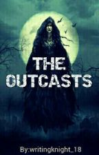 The Outcasts by writingknight_18