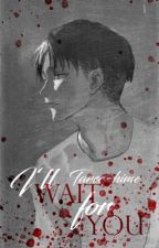 I'll wait for you [Ereri/Riren FF] by Taree-hime
