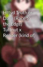 Httyd Truth or Dare (Race to the Edge) Tuffnut x Reader (kind of) by Imiago_Lorelei