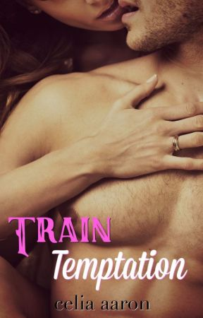 Train Temptation by CeliaAaron