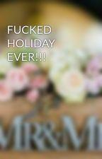 FUCKED HOLIDAY EVER!!! by Liberono