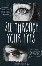 See Through Your Eyes  ✓ by starryeyedturtle