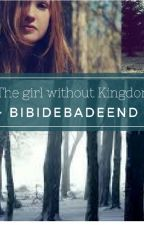 The girl without a Kingdom by BibiDeBadeend