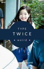 Type : twice by jeonginyang