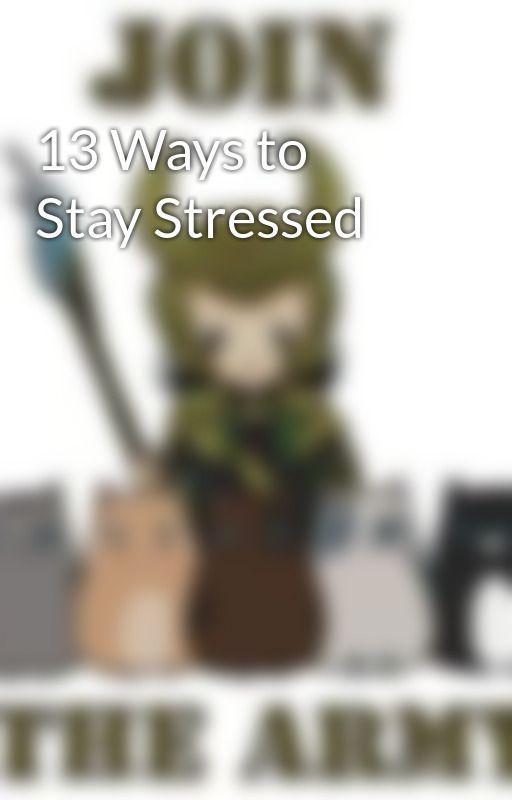13 Ways to Stay Stressed by iLuvzNyReu