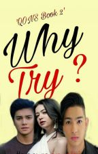 Why Try? [ Book 2 of QONS] by thesuperyobi