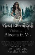 """Visul eternității volumul I ,,Blocată în vis"""" by NataliaNaty013"""