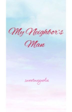 My Neighbor's Man by Sweetmagnolia