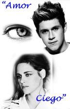 Amor Ciego {Niall y Tu} by BetDeHoran