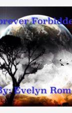 Forever Forbidden by EvelynRomo79