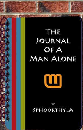 The Journal of a Man Alone by SphoorthyLA
