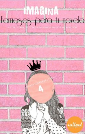 IMAGINA: Famosos para tu novela. by UnaMinionsEscritora