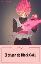 El origen de Black Goku (Goku y tú). PRÓXIMAMENTE. by Sayayin97