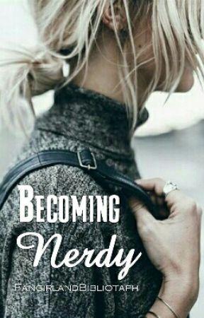 Becoming Nerdy by FangirlandBibliotaph