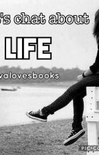 ●Lets Chat About Life● by zivalovesbooks