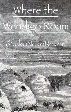 Where the Wendigo Roam by 6NekoNekoNeko6