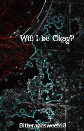 Will I be Okay? by princess52715