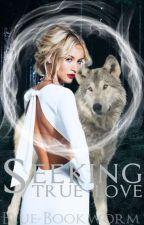 Seeking True Love - Book 2 by Blue-Bookworm