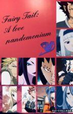 Fairy tail- a love pandemonium  by 12345Polol