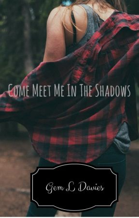 Come Meet Me in the Shadows by GemLouise1