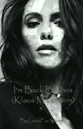 I'm Back Bitches (Klaus Mikaelson) *rewriting* by LeahForShort