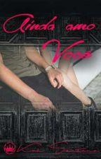 Ainda Amo Você  (Livro Dois)  by KahSantana9