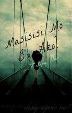 Masisisi Mo Ba Ako? (Short Story - Filipino) by FelipeNas