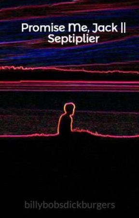 Promise Me, Jack    Septiplier by billybobsdickburgers