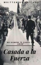 Casada a la Fuerza by aryrodriguez1407