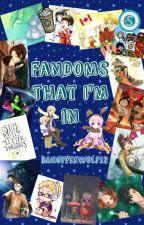 Fandoms that I'm in by BanoffeeWolf12