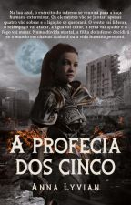 A profecia dos cinco by Annalyvi