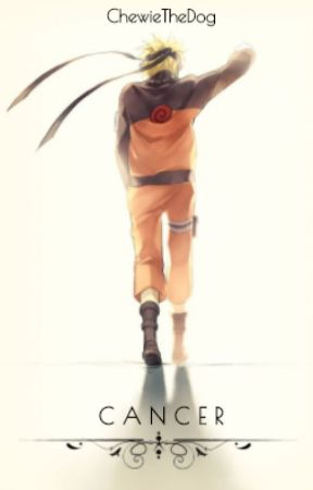 Cancer // A Naruto Fanfiction by ChewieTheDog