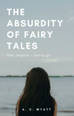 The Absurdity of Fairy Tales by acwyatt